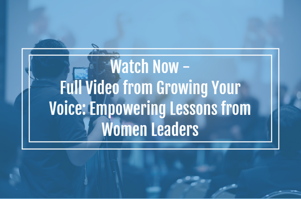 Watch Now – Full Video from Growing Your Voice: Empowering Lessons from Women Leaders