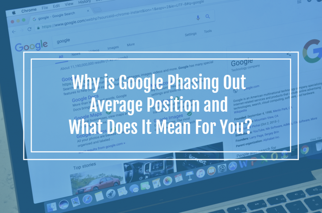 Why is Google Phasing Out Average Position and What Does It Mean For You?