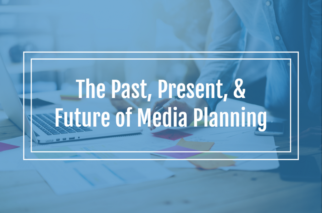The Past, Present, & Future of Media Planning
