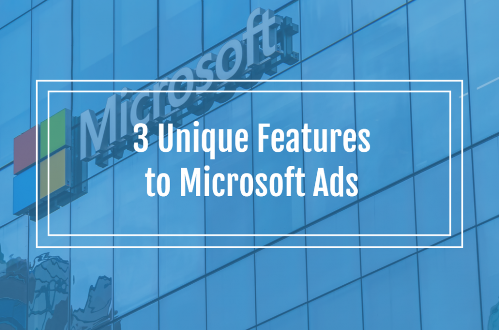 3 Unique Features to Microsoft Ads
