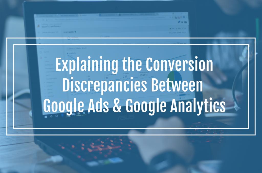 Explaining the Conversion Discrepancies Between Google Ads & Google Analytics