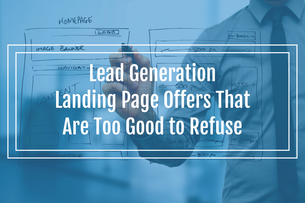 Lead Generation Landing Page Offers That Are Too Good to Refuse