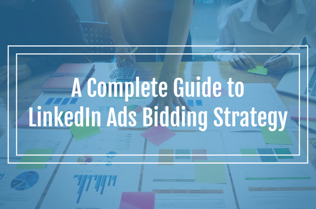 A Complete Guide to LinkedIn Ads Bidding Strategy