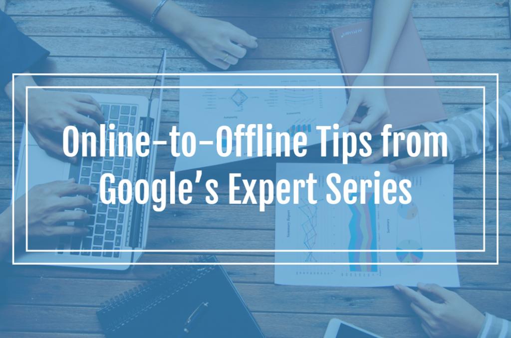 Online-to-Offline Tips from Google's Expert Series