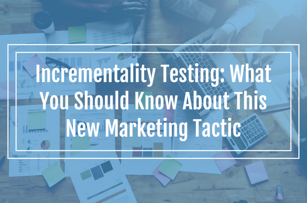 Incrementality Testing: What You Should Know About This New Marketing Tactic