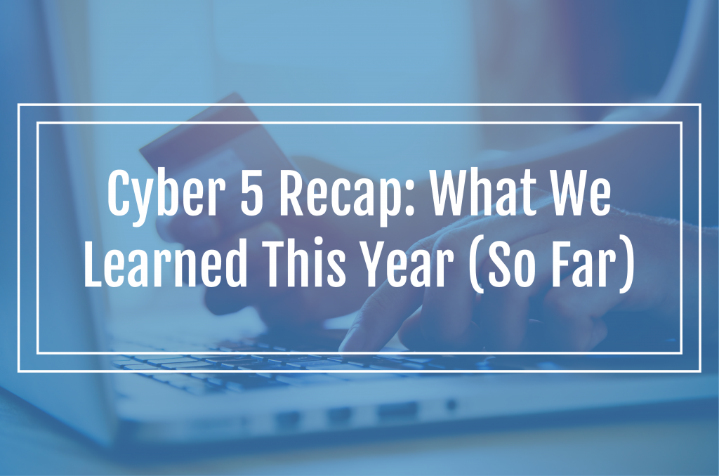 Cyber 5 Recap: What We Learned This Year (So Far)