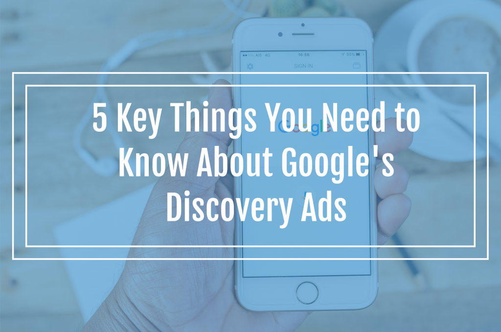 5 Key Things You Need to Know About Google's Discovery Ads