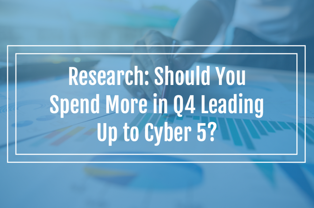 Research: Should You Spend More in Q4 Leading Up to Cyber 5?