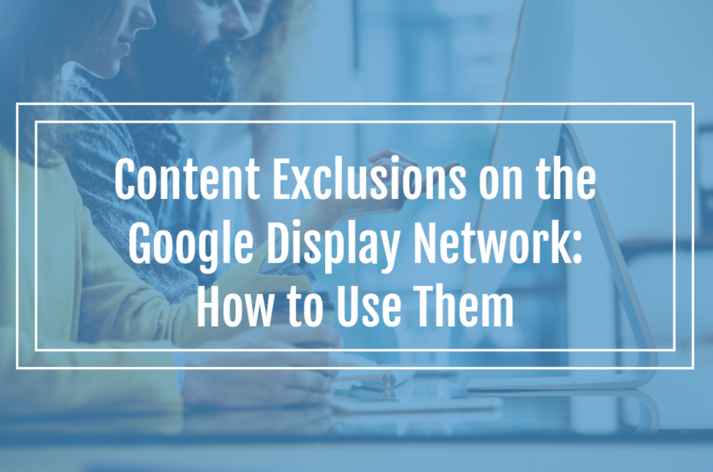 Content Exclusions on the Google Display Network: How to Use Them