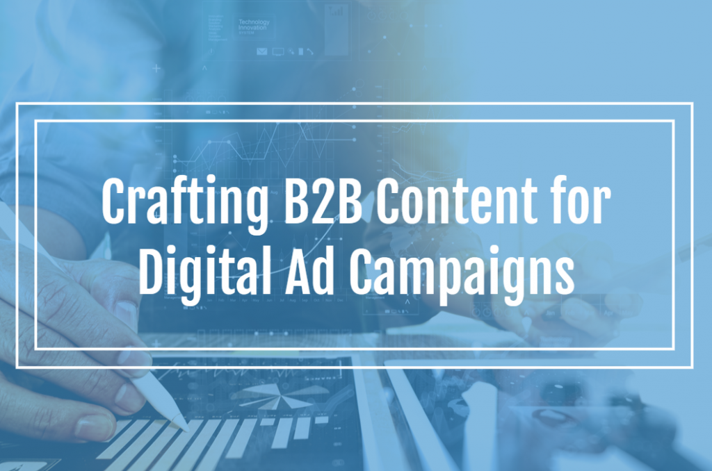 Crafting B2B Content for Digital Ad Campaigns