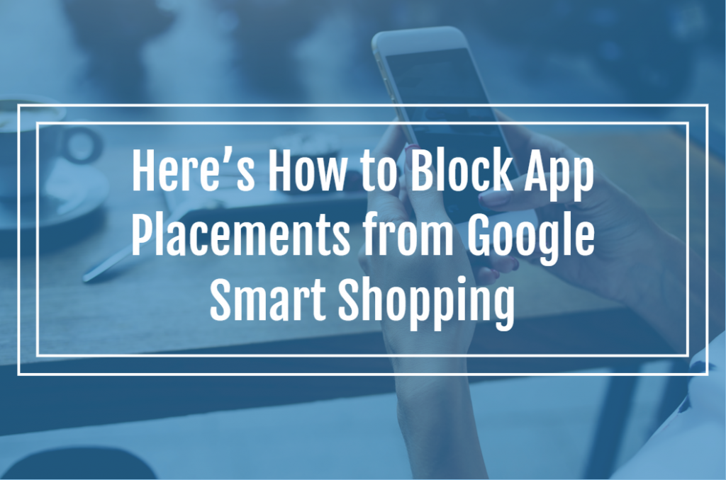 Here's How to Block App Placements from Google Smart Shopping