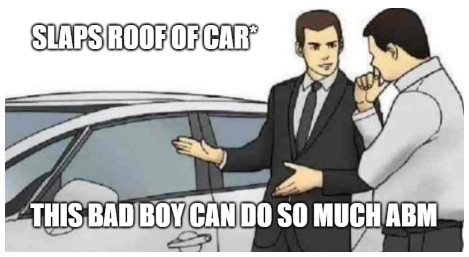 """meme reads *slaps roof of car* """"this bad boy can do so much ABM!"""""""