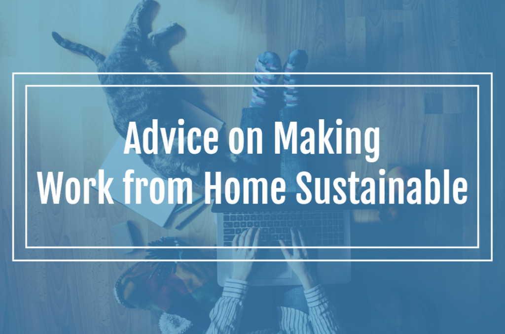 Advice on Making Work From Home Sustainable