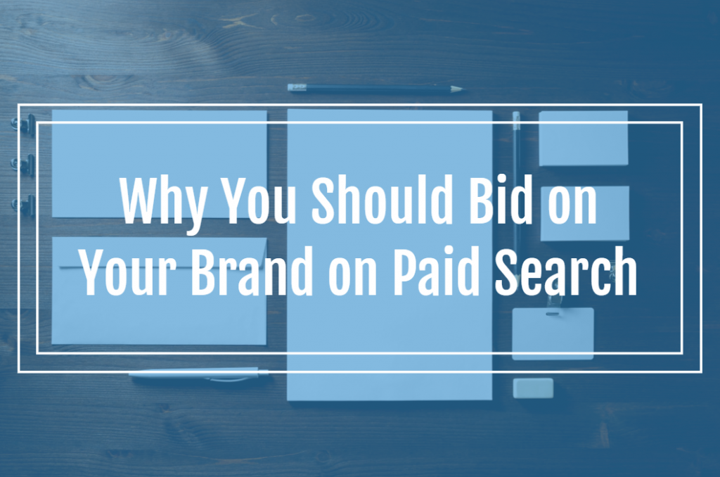 Why You Should Bid on Your Brand on Paid Search