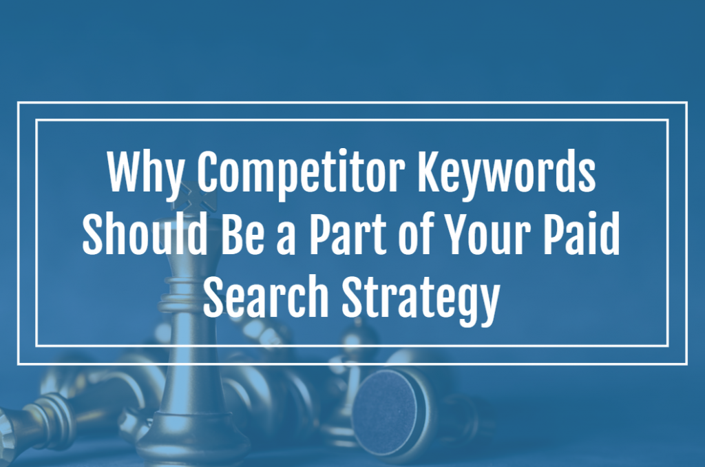 Why Competitor Keywords Should Be a Part of Your Paid Search Strategy