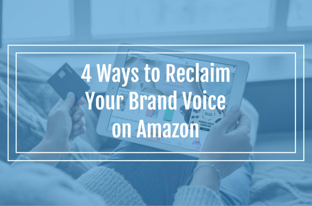 4 Ways to Reclaim Your Brand Voice on Amazon