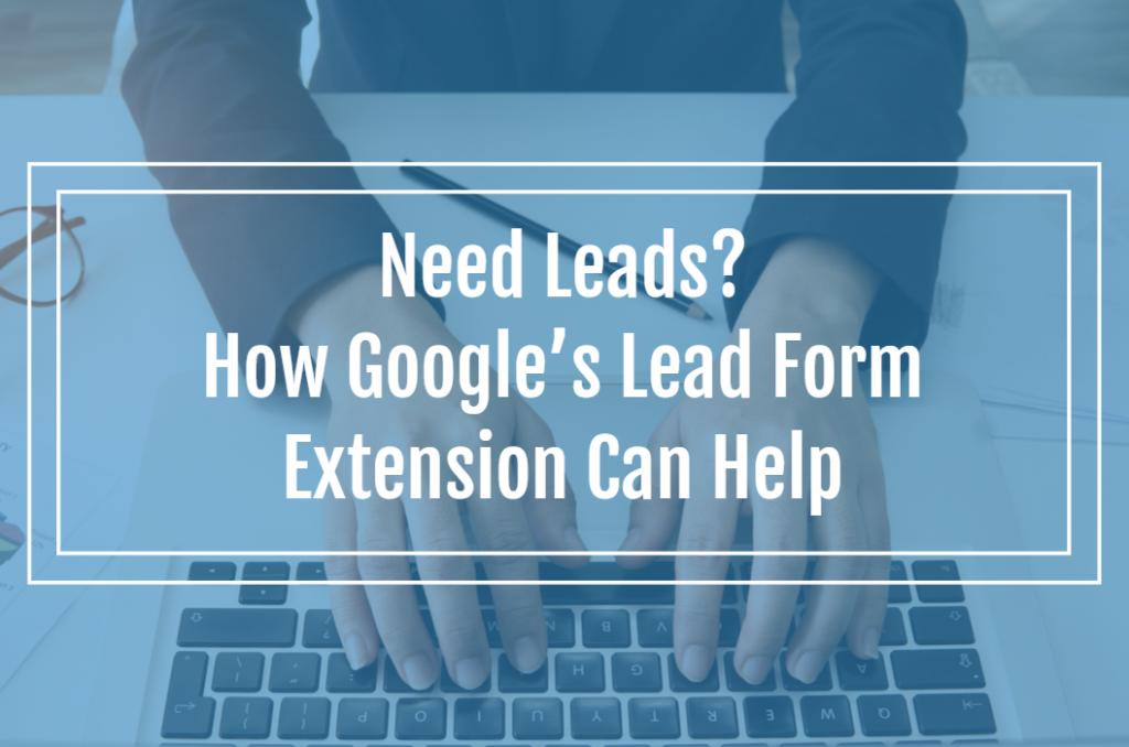 Need Leads? How Google's Lead Form Extension Can Help