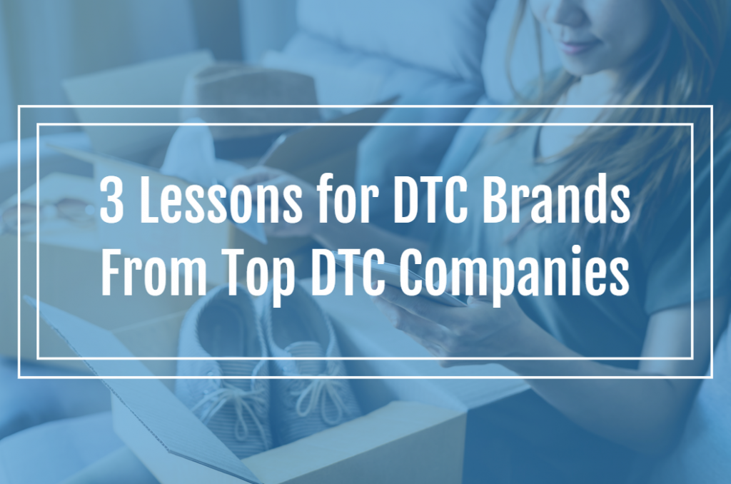 3 Lessons for DTC Brands From Top DTC Companies