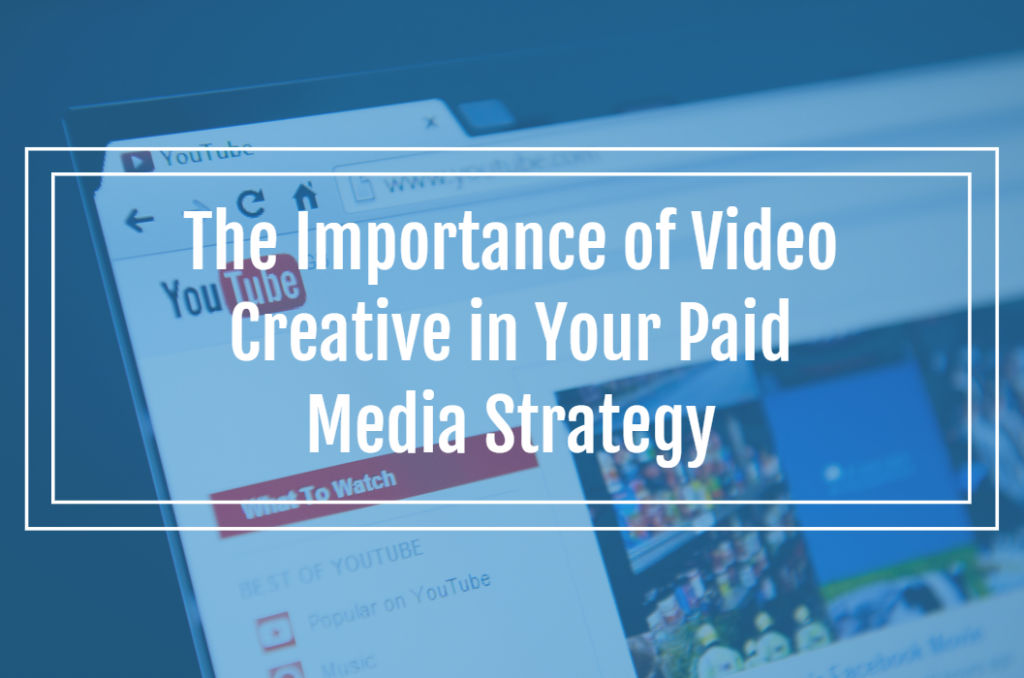 The Importance of Video Creative in Your Paid Media Strategy