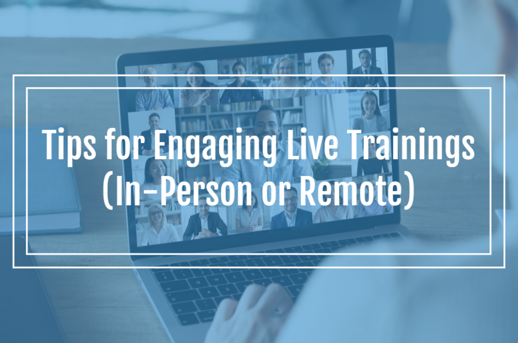 Tips for Engaging Live Trainings (In-Person or Remote)