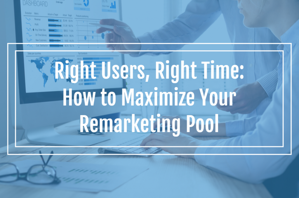 Right Users, Right Time: How to Maximize Your B2B Remarketing Pool