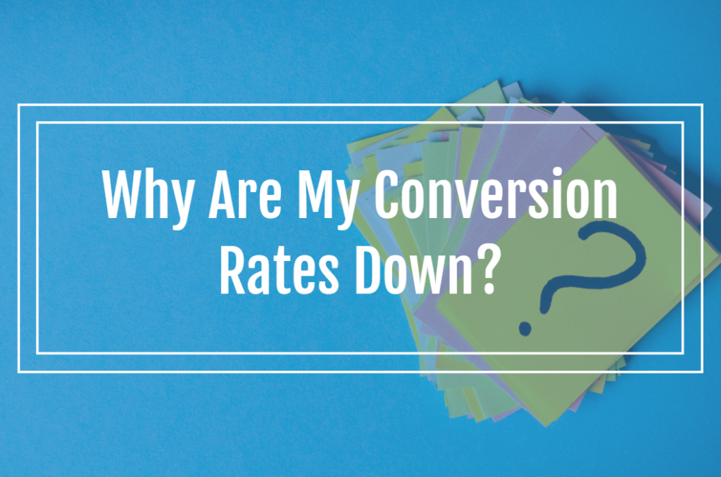 Why Are My Conversion Rates Down?
