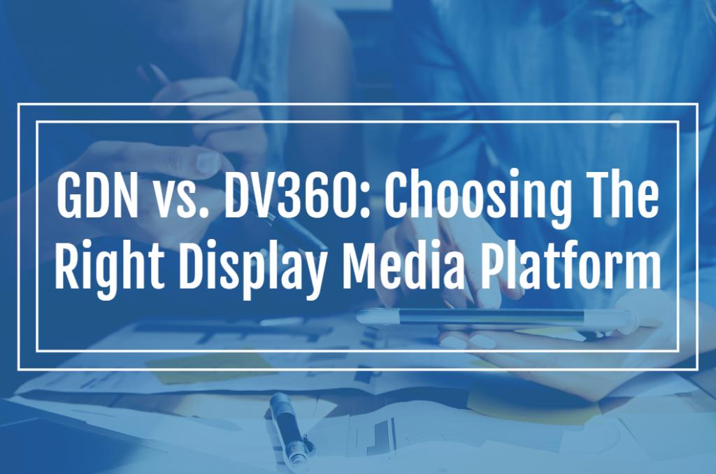 GDN vs. DV360: Choosing The Right Display Media Platform