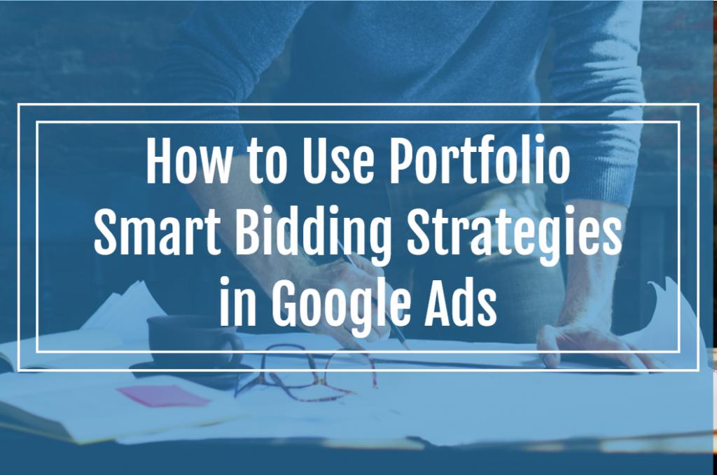 How to Use Portfolio Smart Bidding Strategies in Google Ads
