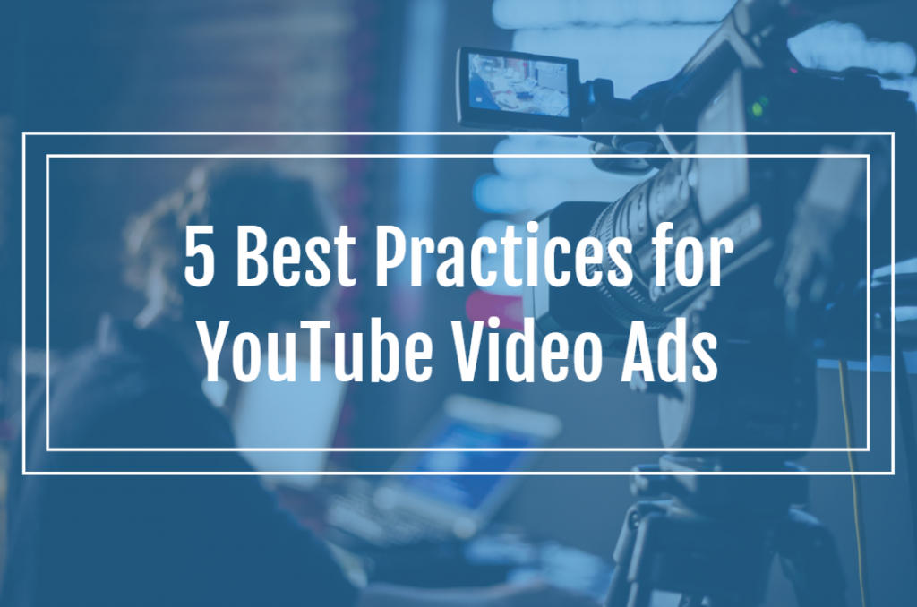 5 Best Practices for YouTube Video Ads