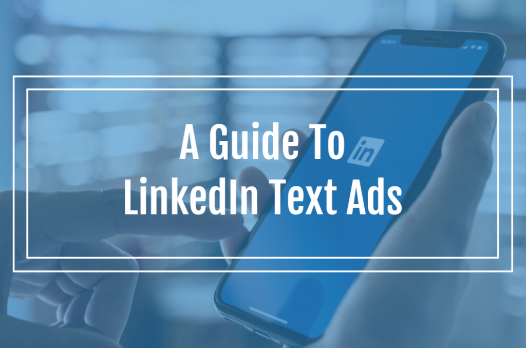 A Guide To LinkedIn Text Ads