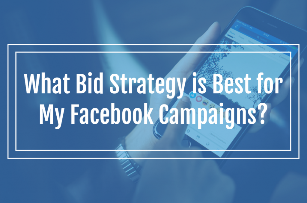 What Bid Strategy is Best for My Facebook Campaigns?