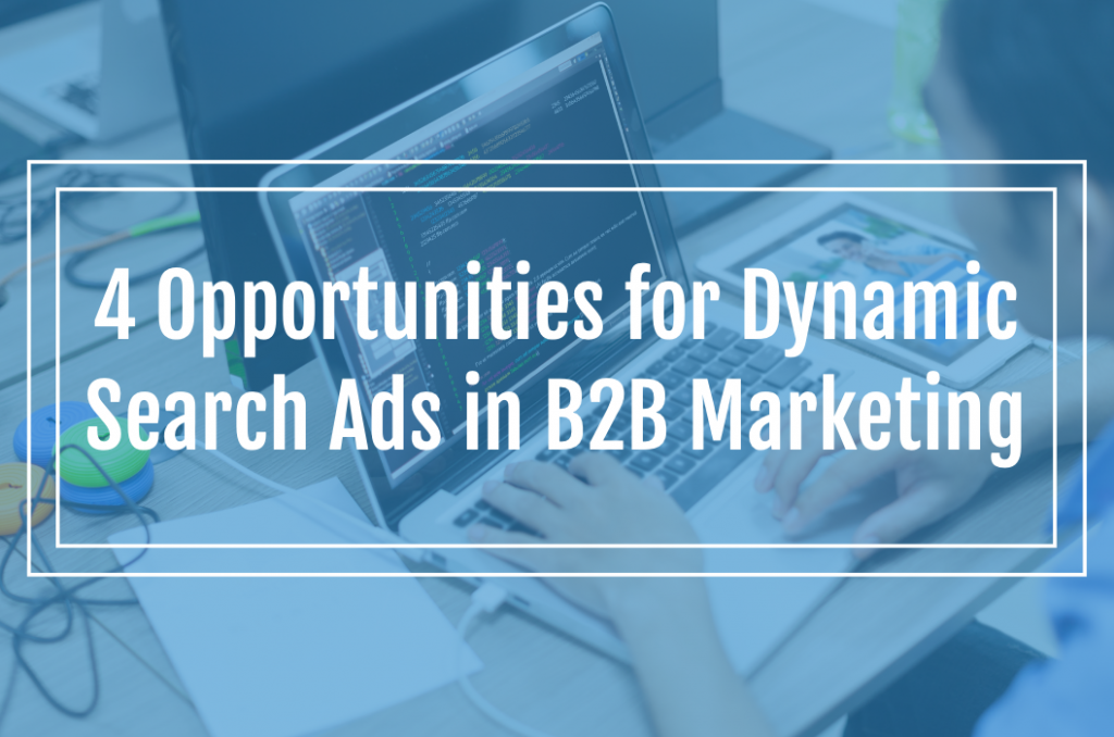 4 Opportunities for Dynamic Search Ads in B2B Marketing