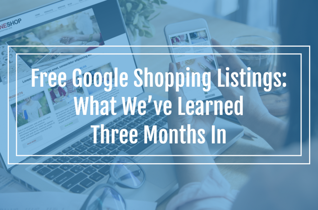 Free Google Shopping Listings: What We've Learned Three Months In