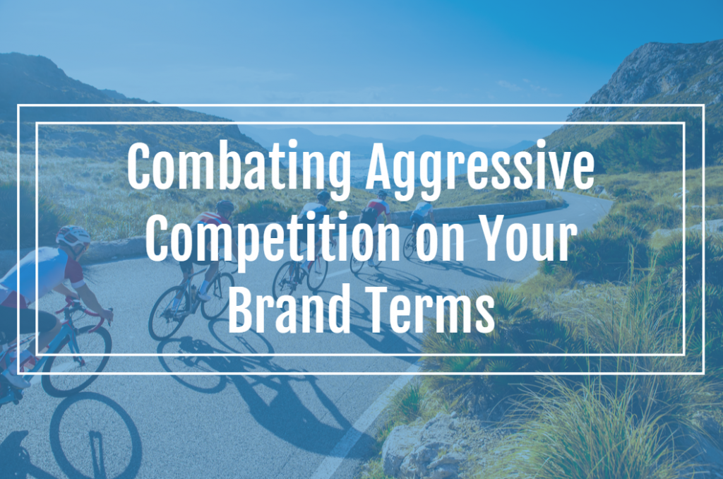 Combating Aggressive Competition on Your Brand Terms