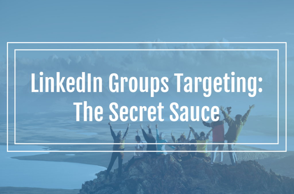 LinkedIn Groups Targeting: The Secret Sauce