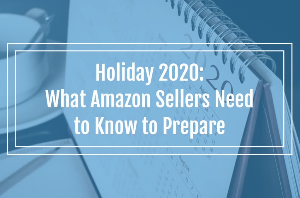 Holiday 2020: What Amazon Sellers Need to Know to Prepare (with Key Dates and Logistics)