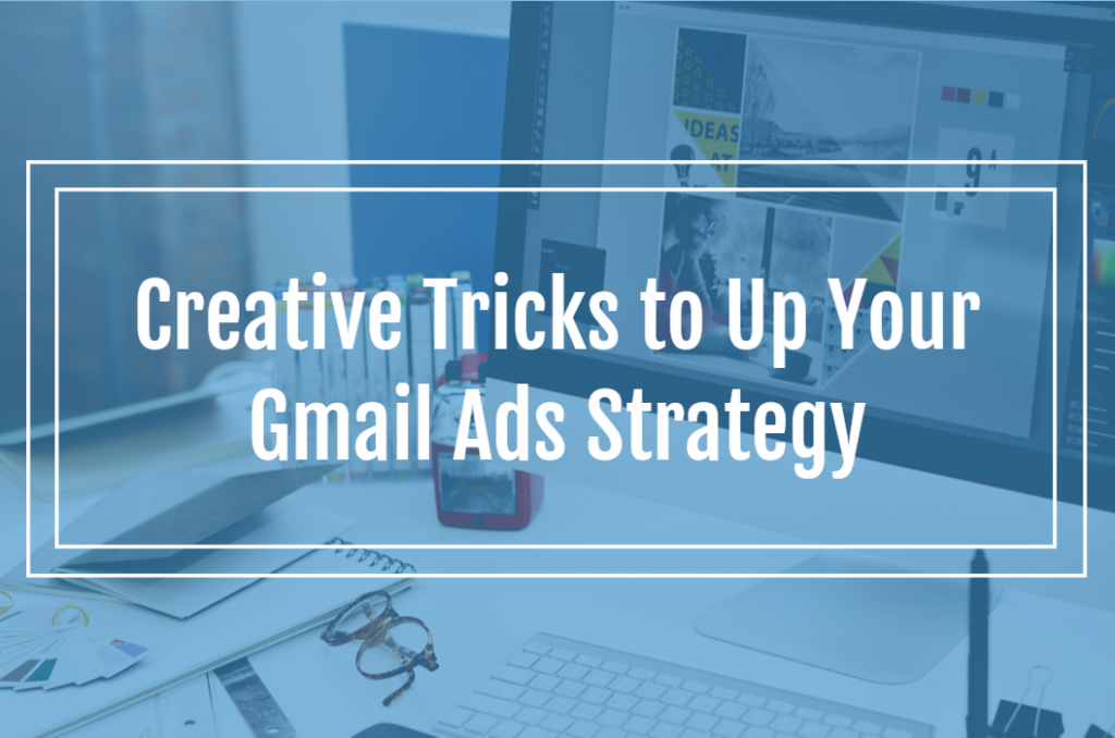 Creative Tricks to up your Gmail Ads Strategy