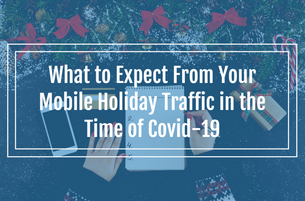 What to Expect From Your Mobile Holiday Traffic in the Time of Covid-19