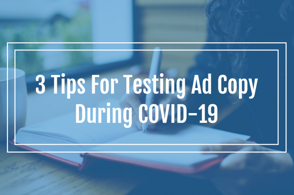 3 Tips For Testing Ad Copy During COVID-19