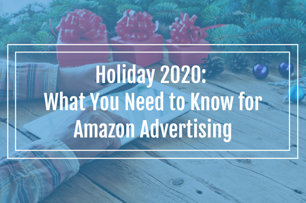Holiday 2020: What You Need to Know for Amazon Advertising