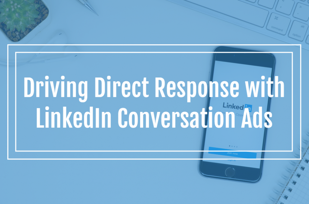 Driving Direct Response with LinkedIn Conversation Ads