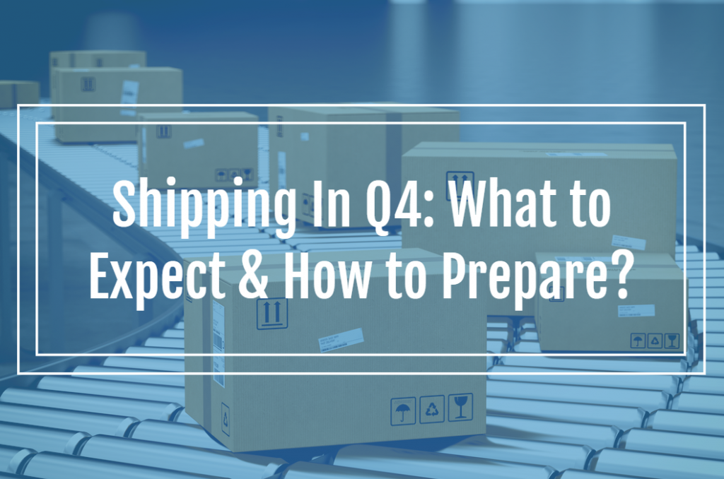 Shipping In Q4: What to Expect & How to Prepare?