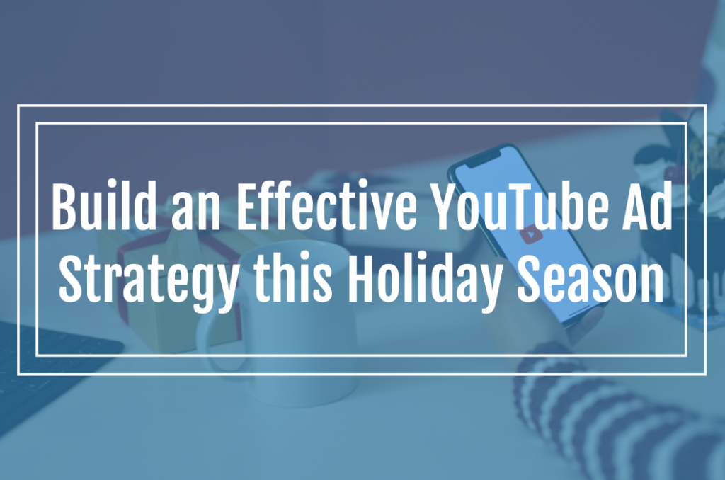 Build an Effective YouTube Ad Strategy this Holiday Season