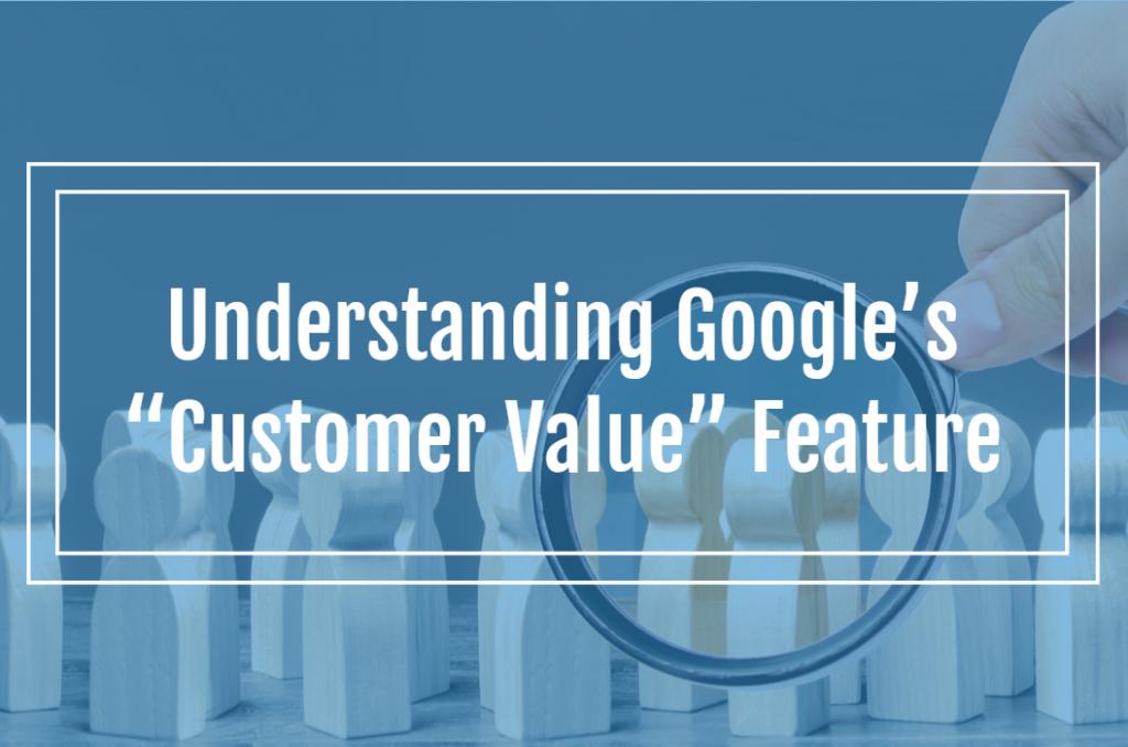 """Understanding Google's """"Customer Value"""" Feature"""