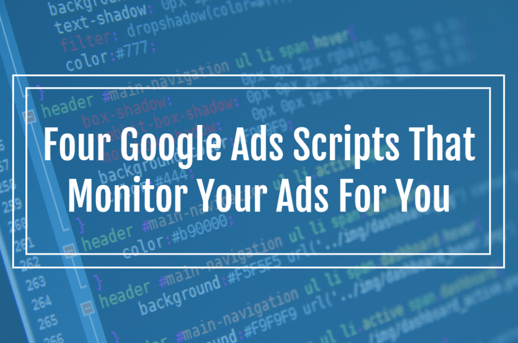 Four Google Ads Scripts That Monitor Your Ads For You