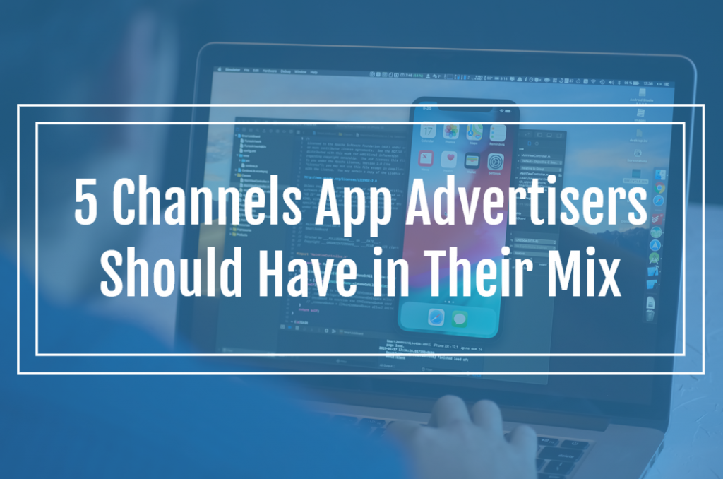 5 Channels App Advertisers Should Have in Their Mix