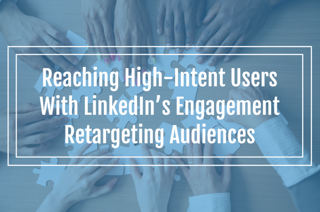 Reaching High-Intent Users With LinkedIn's Engagement Retargeting Audiences