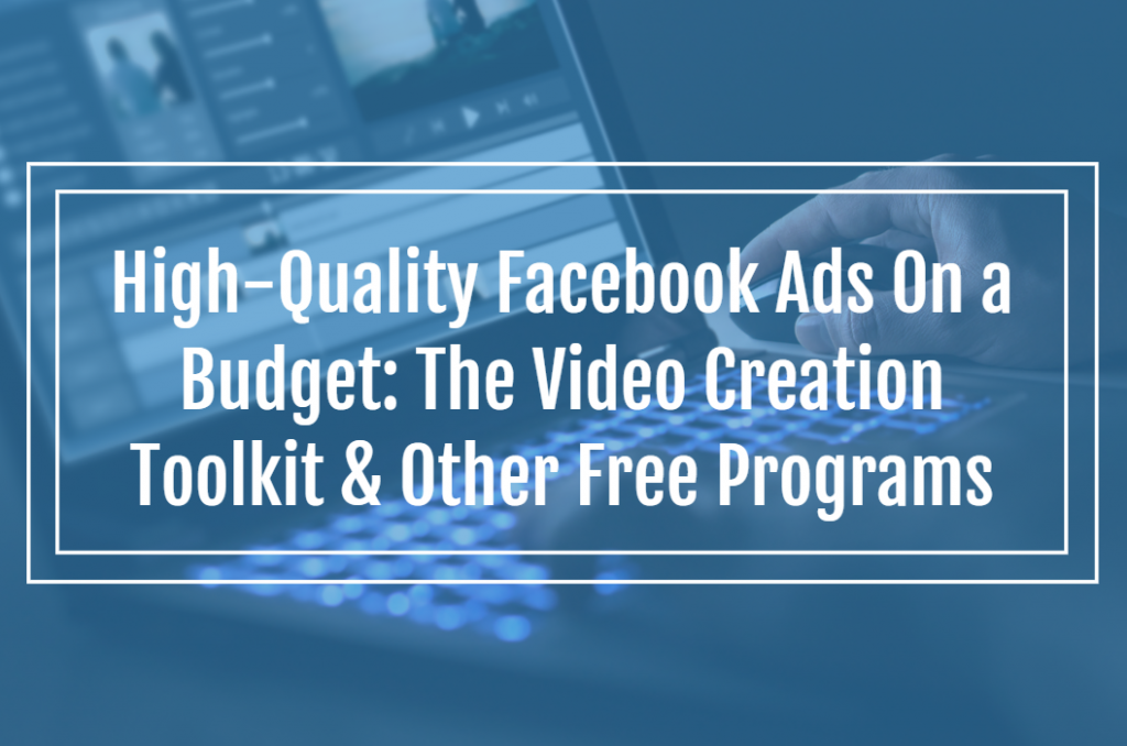 High-Quality Facebook Ads On a Budget: The Video Creation Toolkit & Other Free Programs
