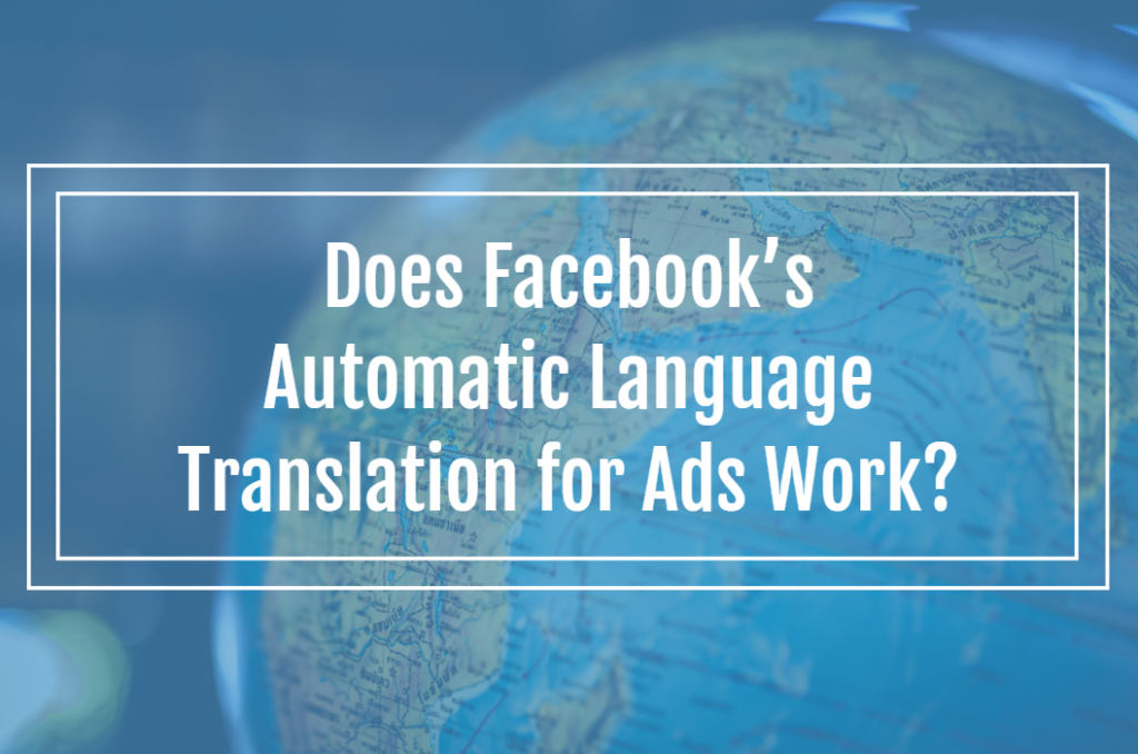 Does Facebook's Automatic Language Translation for Ads Work?