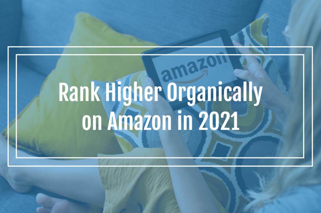Rank Higher Organically on Amazon in 2021